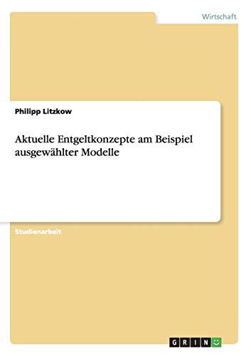 Aktuelle Entgeltkonzepte Am Beispiel Ausgewahlter Modelle: Philipp Litzkow