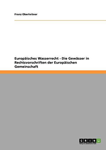Europ Isches Wasserrecht - Die Gew Sser in Rechtsvorschriften Der Europ Ischen Gemeinschaft: Franz ...