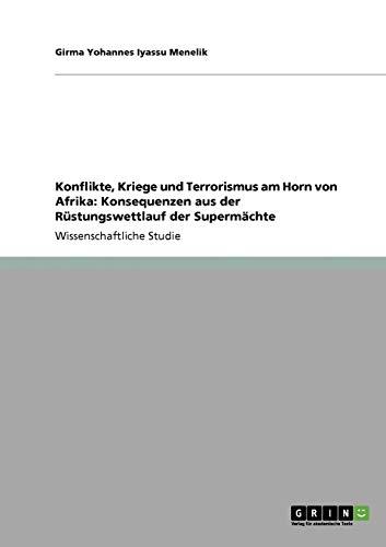 Konflikte, Kriege und Terrorismus am Horn von Afrika: Konsequenzen aus der Rüstungswettlauf ...