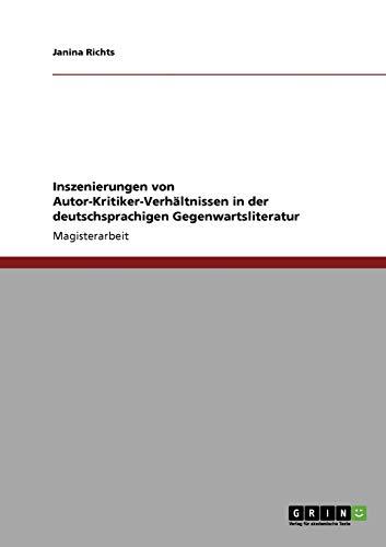 Inszenierungen Von Autor-Kritiker-Verhaltnissen in Der Deutschsprachigen Gegenwartsliteratur: ...