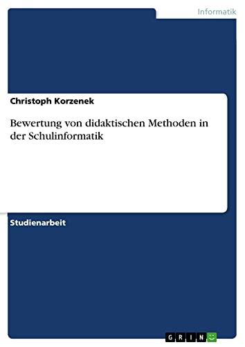 Bewertung Von Didaktischen Methoden in Der Schulinformatik: Christoph Korzenek