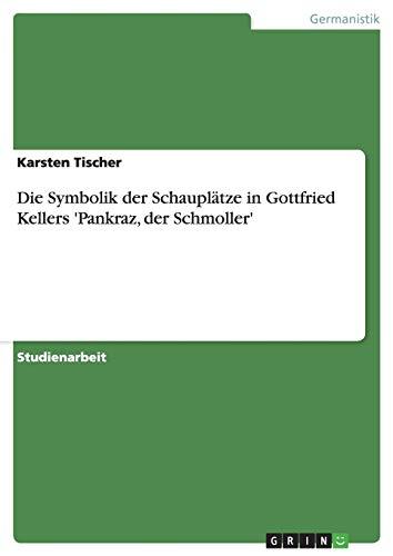 Die Symbolik Der Schauplatze in Gottfried Kellers Pankraz, Der Schmoller: Karsten Tischer