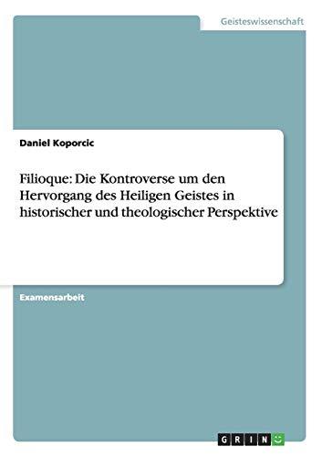 9783640452996: Filioque: Die Kontroverse um den Hervorgang des Heiligen Geistes in historischer und theologischer Perspektive (German Edition)