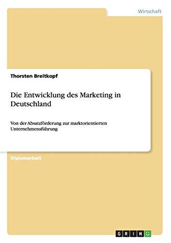 9783640458851: Die Entwicklung des Marketing in Deutschland: Von der Absatzförderung zur marktorientierten Unternehmensführung