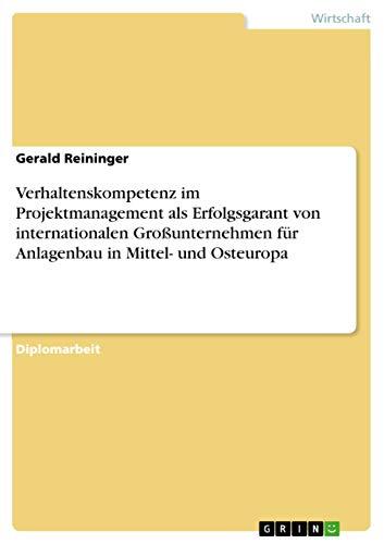 9783640459889: Verhaltenskompetenz im Projektmanagement als Erfolgsgarant von internationalen Gro�unternehmen f�r Anlagenbau in Mittel- und Osteuropa
