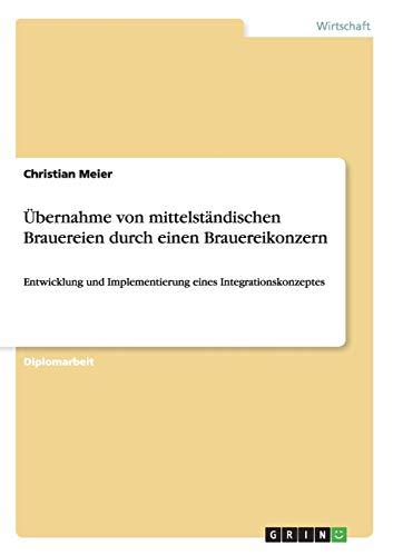 9783640462322: Übernahme von mittelständischen Brauereien durch einen Brauereikonzern (German Edition)