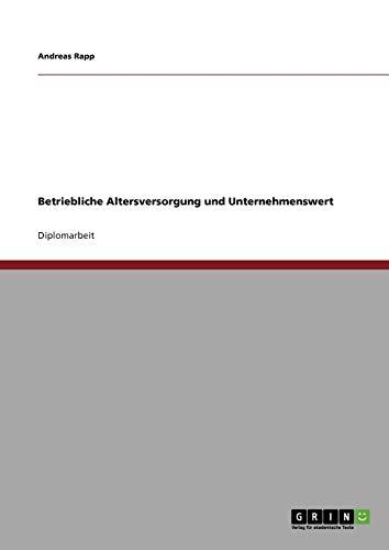 9783640462759: Betriebliche Altersversorgung und Unternehmenswert (German Edition)
