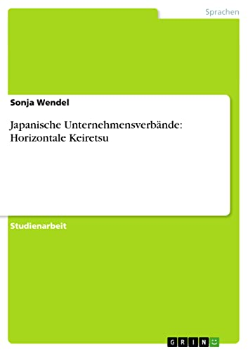 Japanische Unternehmensverbande: Horizontale Keiretsu: Sonja Wendel