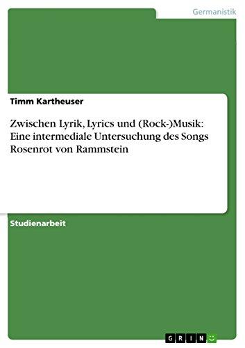 9783640465613: Zwischen Lyrik, Lyrics und (Rock-)Musik: Eine intermediale Untersuchung des Songs Rosenrot von Rammstein (German Edition)