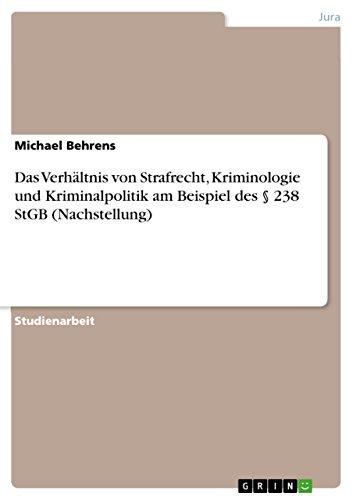 Das Verhaltnis Von Strafrecht, Kriminologie Und Kriminalpolitik Am Beispiel Des 238 Stgb (...
