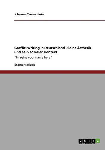 9783640466719: Graffiti Writing in Deutschland. Seine Ästhetik und sein sozialer Kontext (German Edition)