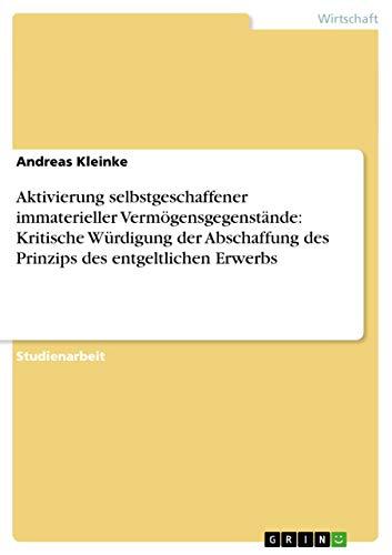 9783640468669: Aktivierung selbstgeschaffener immaterieller Vermögensgegenstände: Kritische Würdigung der Abschaffung des Prinzips des entgeltlichen Erwerbs