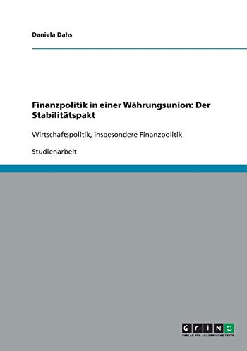Finanzpolitik in Einer Wahrungsunion: Der Stabilitatspakt: Daniela Dahs