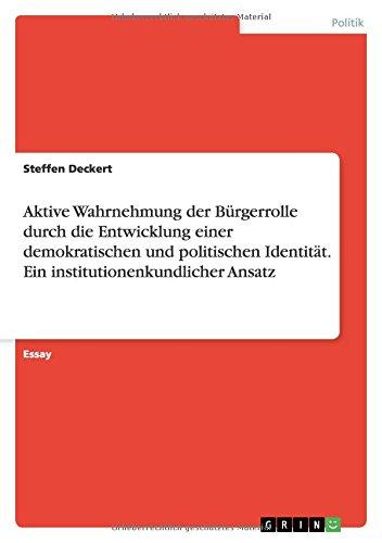 9783640474738: Aktive Wahrnehmung der Bürgerrolle durch die Entwicklung einer demokratischen und politischen Identität. Ein institutionenkundlicher Ansatz (German Edition)