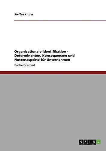 Organisationale Identifikation. Determinanten, Nutzenaspekte Und Konsequenzen Fur Unternehmen: ...