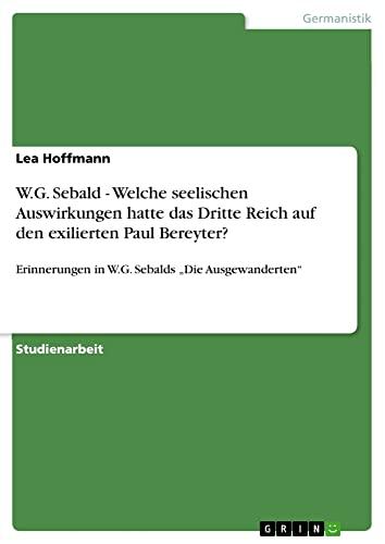 9783640478163: W.G. Sebald - Welche seelischen Auswirkungen hatte das Dritte Reich auf den exilierten Paul Bereyter? (German Edition)
