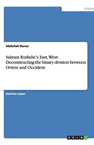Salman Rushdies East, West: Deconstructing the Binary Division Between Orient and Occident: ...