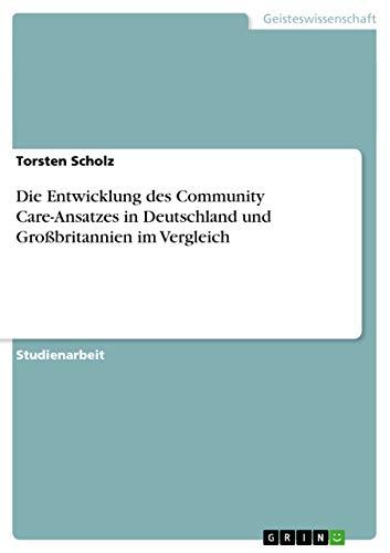 Die Entwicklung Des Community Care-Ansatzes in Deutschland: Torsten Scholz