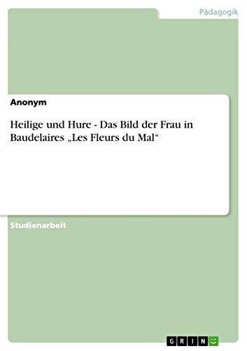 """9783640482016: Heilige und Hure - Das Bild der Frau in Baudelaires """"Les Fleurs du Mal"""" (German Edition)"""