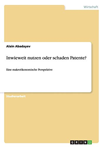 Inwieweit Nutzen Oder Schaden Patente?: Alain Abadayev