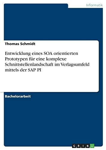 9783640486557: Entwicklung eines SOA orientierten Prototypen für eine komplexe Schnittstellenlandschaft im Verlagsumfeld mittels der SAP PI (German Edition)