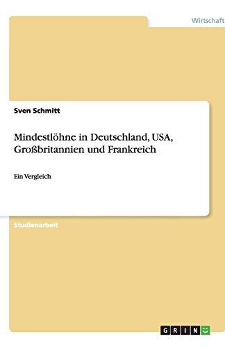 Mindestlohne in Deutschland, USA, Grobritannien Und Frankreich: Sven Schmitt