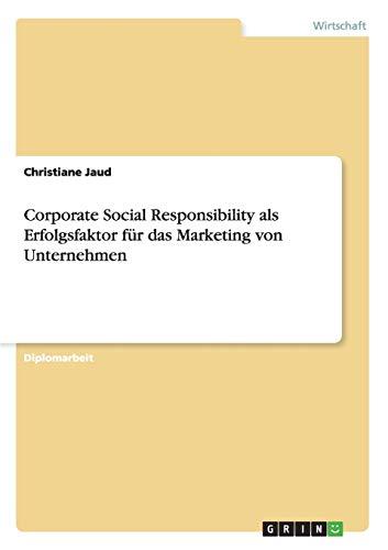 9783640489879: Corporate Social Responsibility als Erfolgsfaktor für das Marketing von Unternehmen (German Edition)