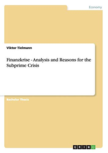 Finanzkrise - Analysis and Reasons for the Subprime Crisis: Tielmann, Viktor