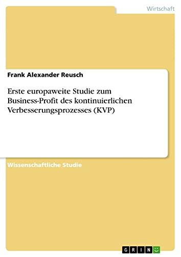 Erste Europaweite Studie Zum Business-Profit Des Kontinuierlichen Verbesserungsprozesses (Kvp): ...