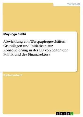 9783640500062: Abwicklung Von Wertpapiergeschaften: Grundlagen Und Initiativen Zur Konsolidierung in Der Eu Von Seiten Der Politik Und Des Finanzsektors