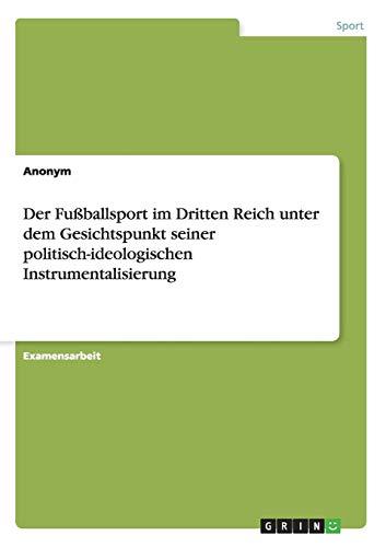 Der Fussballsport Im Dritten Reich Unter Dem Gesichtspunkt Seiner Politisch-Ideologischen ...