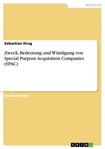 Zweck, Bedeutung Und Wurdigung Von Special Purpose Acquisition Companies (Spac): Sebastian Krug