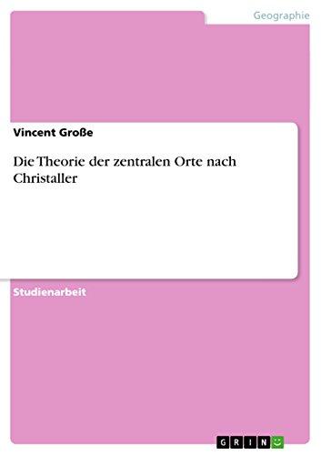 Die Theorie Der Zentralen Orte Nach Christaller: Vincent Gro E.