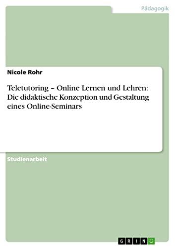 9783640506026: Teletutoring - Online Lernen und Lehren: Die didaktische Konzeption und Gestaltung eines Online-Seminars (German Edition)