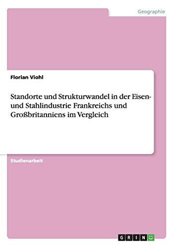 Standorte Und Strukturwandel in Der Eisen- Und Stahlindustrie Frankreichs Und Groa Britanniens Im ...