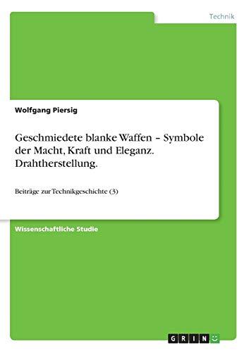 9783640508938: Geschmiedete blanke Waffen - Symbole der Macht, Kraft und Eleganz. Drahtherstellung. (German Edition)