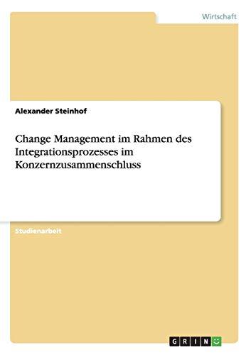 9783640520688: Change Management im Rahmen des Integrationsprozesses im Konzernzusammenschluss (German Edition)