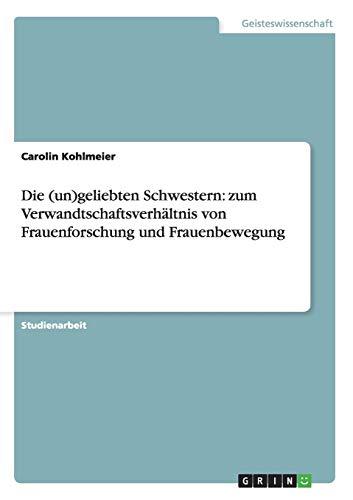 Die (un)geliebten Schwestern: zum Verwandtschaftsverhältnis von Frauenforschung: Carolin Kohlmeier