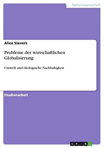 9783640522811: Probleme der wirtschaftlichen Globalisierung: Umwelt und ökologische Nachhaltigkeit