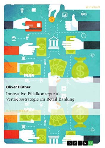 Innovative Filialkonzepte als Vertriebsstrategie im Retail Banking: Hüther, Oliver