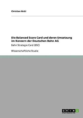 Die Balanced Score Card Und Deren Umsetzung Im Konzern Der Deutschen Bahn AG: Christian Nickl