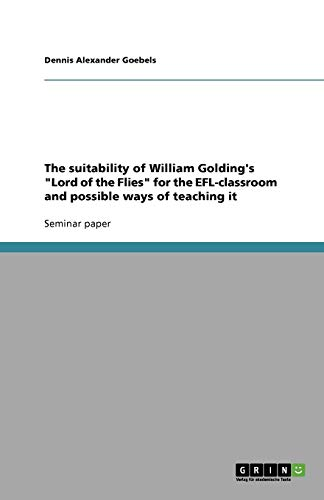 9783640525140: The Suitability of William Golding's Lord of the Flies for the Efl-Classroom and Possible Ways of Teaching It