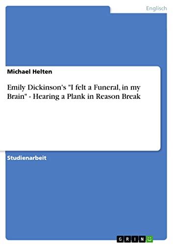 Emily Dickinsons I Felt a Funeral, in My Brain - Hearing a Plank in Reason Break: Michael Helten
