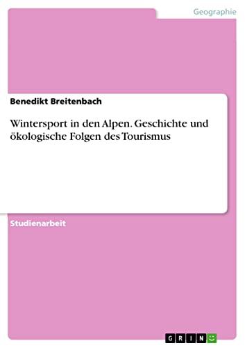 Wintersport in den Alpen. Geschichte und ökologische Folgen des Tourismus: Benedikt ...