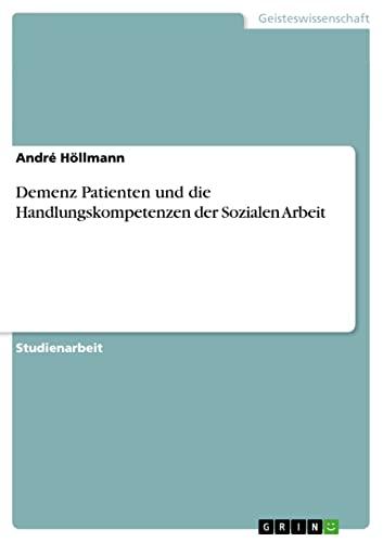 9783640531196: Demenz Patienten und die Handlungskompetenzen der Sozialen Arbeit (German Edition)