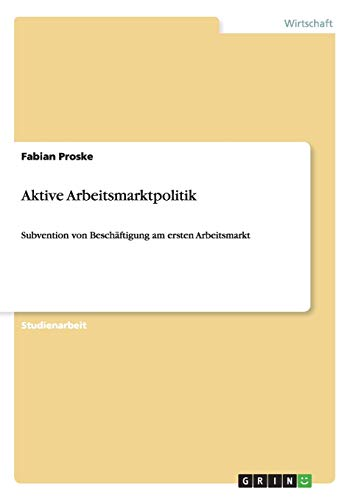 9783640533152: Aktive Arbeitsmarktpolitik: Subvention von Beschäftigung am ersten Arbeitsmarkt