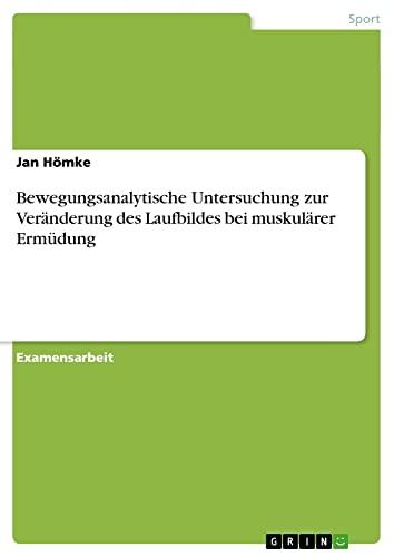 9783640533169: Bewegungsanalytische Untersuchung zur Veränderung des Laufbildes bei muskulärer ErmÃ1/4dung
