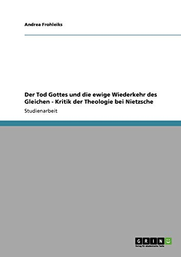 9783640534029: Der Tod Gottes und  die ewige Wiederkehr des Gleichen - Kritik der Theologie bei Nietzsche