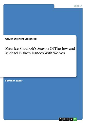 9783640534128: Maurice Shadbolt's Season Of The Jew and Michael Blake's Dances With Wolves