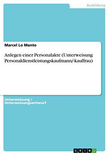 Anlegen Einer Personalakte (Unterweisung Personaldienstleistungskaufmann/-Kauffrau) (Paperback): Marcel Lo Manto